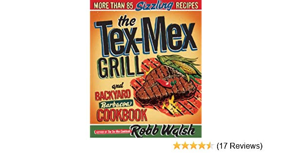 The Tex-Mex Grill and Backyard Barbacoa Cookbook: More Than 85 Sizzling Recipes - Kindle edition by Robb Walsh. Cookbooks, Food & Wine Kindle eBooks ...