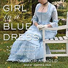 Girl in a Blue Dress: A Novel Inspired by the Life and Marriage of Charles Dickens Audiobook by Gaynor Arnold Narrated by Jennifer M. Dixon