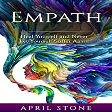 Empath: Heal Yourself and Never Let Yourself Suffer Again Audiobook by April Stone Narrated by Tanya Brown