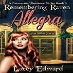 Paranormal Romance: Remembering Raven - Allegra: A Paranormal Romance Series, Book 3   Lacey Edward