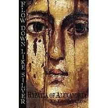 Flow Down Like Silver (Hypatia of Alexandria) by Ki Longfellow (2009-09-09)
