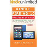 Kindle Fire HD 10 Updated User Guide (2020): The Complete guide on how to use and navigate your device + Latest features…