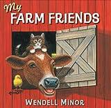 My Farm Friends, Wendell Minor, 0399244778