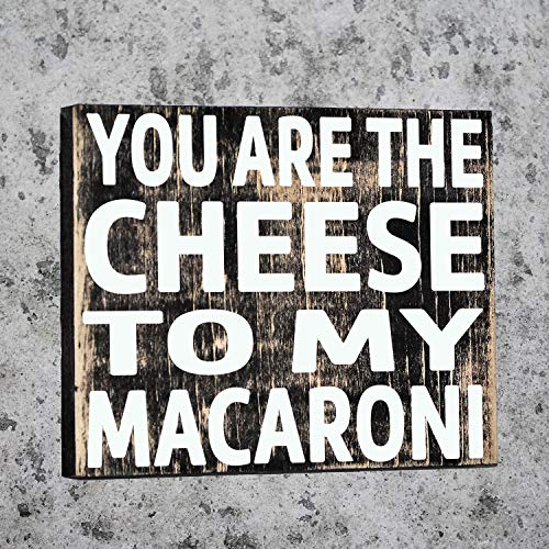You are The Cheese to My Macaroni Distressed Wooden Sign Fun Quote Funny Saying Love Sign Kitchen Decor Bedroom Wall Décor
