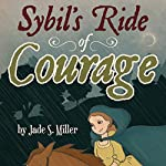 Sybil's Ride of Courage | Jade S. Miller