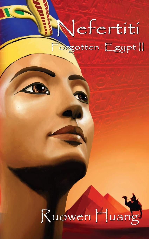 Forgotten Egypt II - Nefertiti: Ruowen Huang: 9781621374350 ...