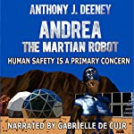 Andrea the Martian Robot: Human Safety Is a Primary Concern | Anthony J. Deeney