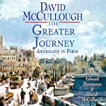 The Greater Journey: Americans in Paris, 1830-1900 | David McCullough