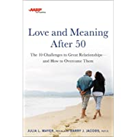 AARP Love and Meaning after 50: The 10 Challenges to Great Relationships and How to Overcome Them