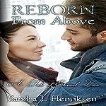 Reborn from Above: A Tale of Eternal Love | Sandra L. Henriksen