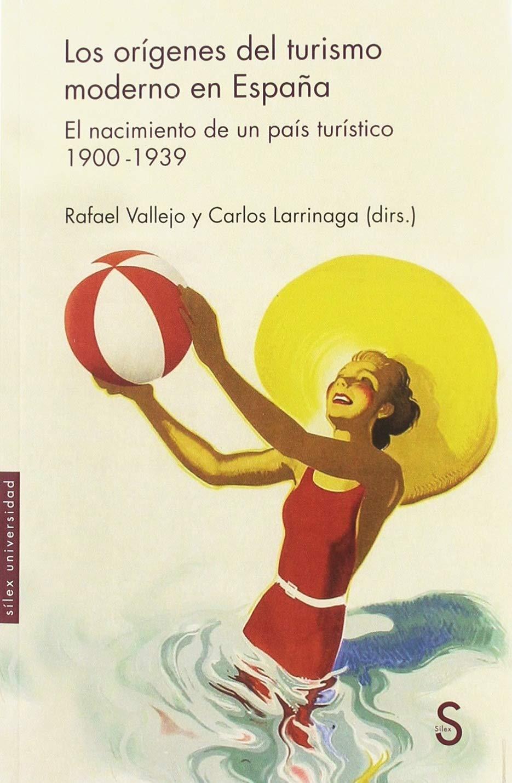 Los orígenes del turismo moderno en España: El nacimiento de un país turístico 1900-1939 Sílex Universidad: Amazon.es: Vallejo, Rafael, Larrinaga, Carlos: Libros