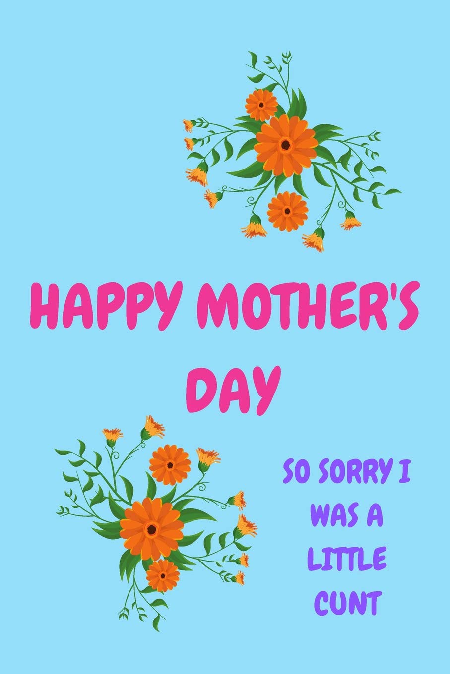 Happy Mothers Day So Sorry I Was A Little Cunt Mothers Day