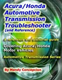 honda transmission manual - Acura/Honda Automotive Transmission Troubleshooter and Reference: Automotive Transmission Series