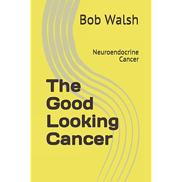 Bob Walsh - The Good Looking Cancer: Neuroendocrine Cancer, Paperback - fgscs.ro