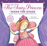 The Very Fairy Princess Takes the Stage, Julie Andrews and Emma Walton Hamilton, 0316040525