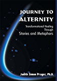 Journey to Alternity: Transpersonal Healing Through Stories and Metaphors
