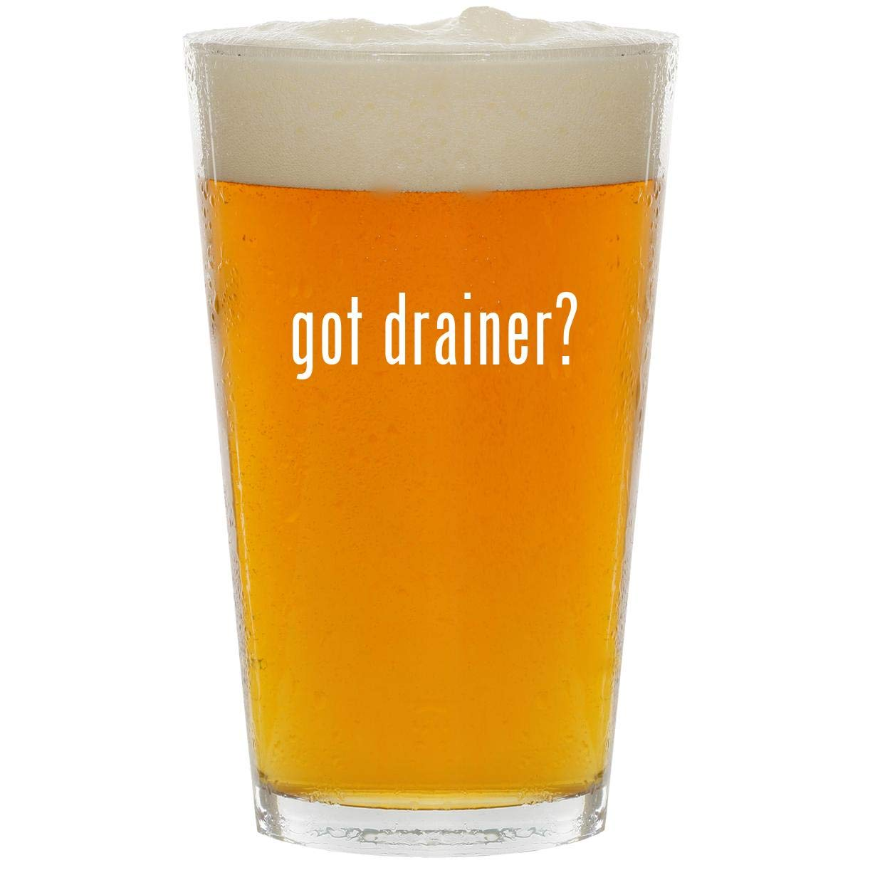 got drainer? - Glass 16oz Beer Pint