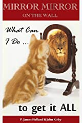 Mirror Mirror On The Wall, What Can I Do To Get It All: How To Manifest Money, Love, Perfect Health And All Your Desires Using the Law Of Attraction (Manifesting Life's Desires Book 1) Kindle Edition
