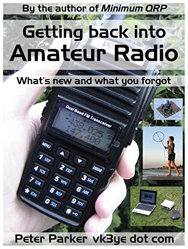 Getting back into Amateur Radio: What's new and what you forgot by [Parker, Peter]