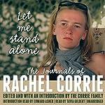 Let Me Stand Alone: The Journals of Rachel Corrie | Rachel Corrie