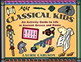 : Classical Kids: An Activity Guide to Life in Ancient Greece and Rome (Hands-On History)