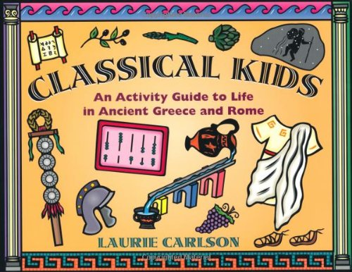 (Classical Kids: An Activity Guide to Life in Ancient Greece and Rome (Hands-On History))