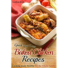 Quick and Easy Baked Chicken Recipes: Cooking made Healthy for the Whole Family (Baking, Grilling, Poultry Cookbook)
