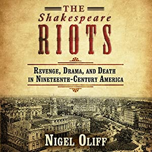 The Shakespeare Riots: Revenge, Drama, and Death in Nineteenth-Century America Audiobook