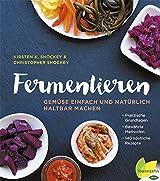 Fermentieren: Gemüse einfach und natürlich haltbar machen. Praktische Grundlagen. Bewährte Methoden. 140 köstliche Rezepte (German Edition)
