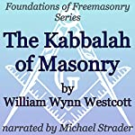 The Kabbalah of Masonry: Foundations of Freemasonry Series | William Wynn Westcott