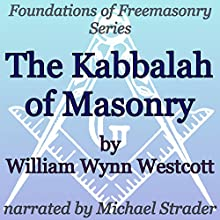 The Kabbalah of Masonry: Foundations of Freemasonry Series Audiobook by William Wynn Westcott Narrated by Michael Strader