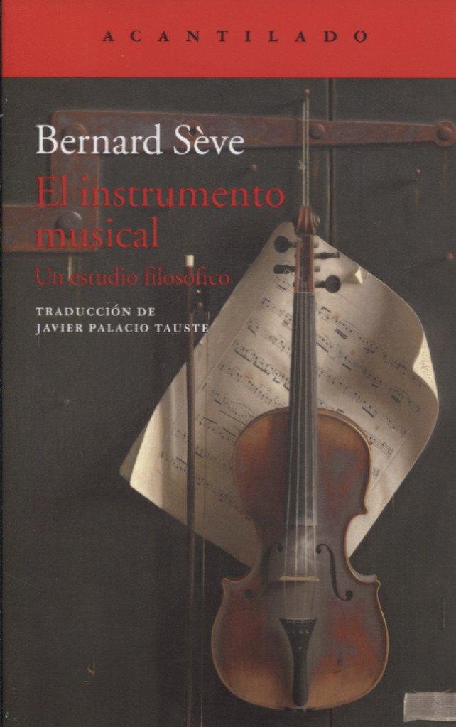 El instrumento musical: Un estudio filosófico El Acantilado: Amazon.es: Sève, Bernard, Palacio Tauste, Javier: Libros