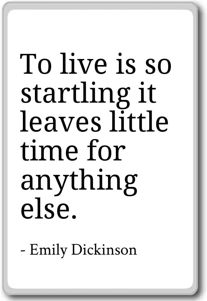 To live is so startling it leaves little ti... - Emily Dickinson - quotes fridge magnet, White
