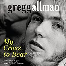 My Cross to Bear  Audiobook by Gregg Allman, Alan Light Narrated by Will Patton