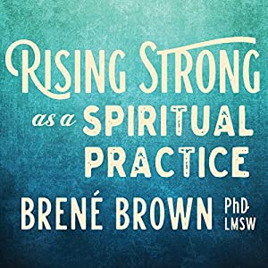 Rising Strong as a Spiritual Practice Speech