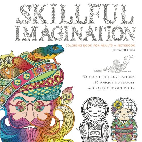 Read Online Skillful Imagination: Adult Coloring Book + Notebook: 50 Beautiful Illustrations, 40 Unique Note Pages & Paper Cut Out Dolls pdf