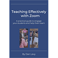 Teaching Effectively with Zoom: A practical guide to engage your students and help them learn (English Edition)