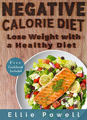 Negative Calorie Diet: Lose Weight With a Healthy Diet (Bonus Inside 30+ Negative Calorie Recipes, Weight Loss, Burn Fat, Cookbook, Recipes, Slim Down, Feel Better) (Best Fruit To Eat To Burn Fat)