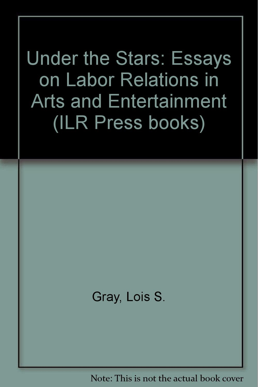 Under the Stars: Essays on Labor Relations in Arts and Entertainment (ILR Press Books)