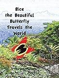 Bice the Beautiful Butterfly Travels the World, Windsurf Publishing LLC, 1936509067