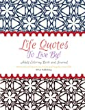 Life Quotes to Live By - Adult Coloring Book and Journal: Motivational Quotes and Images to Color and Inspire Your Life