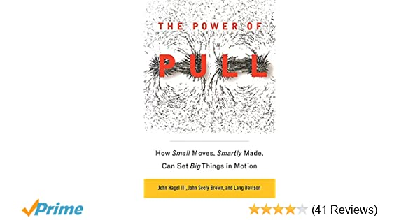 The power of pull how small moves smartly made can set big things the power of pull how small moves smartly made can set big things in motion 9780465028764 economics books amazon fandeluxe Gallery