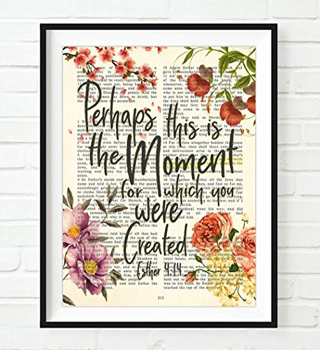 Perhaps this is the moment for which you were created - Esther 4:14 ART PRINT, UNFRAMED,Vintage Bible page verse scripture - floral Christian Wall art decor poster, 8x10 ()