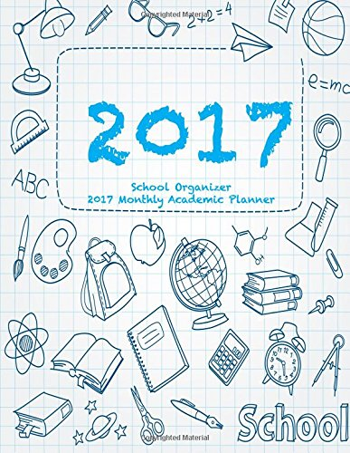 School Organizer 2017 Monthly Academic Planner: 16 Month August 2016-December 2017 Academic Calendar with Large 8.5x11 Pages pdf epub