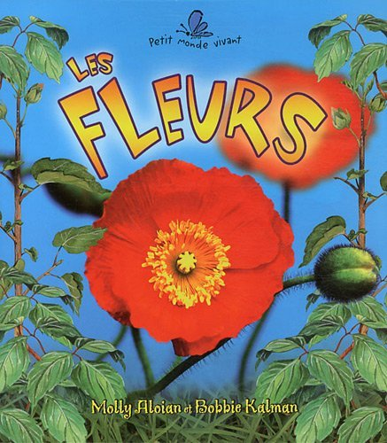 Les Fleurs / The Life Cycle of a Flower (Petit Monde Vivant / Small Living World) (French Edition)