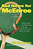 img - for Bad News for McEnroe: Blood, Sweat, and Backhands with John, Jimmy, Ilie, Ivan, Bjorn, and Vitas First edition by Scanlon, Bill, Long, Sonny, Long, Cathy (2004) Hardcover book / textbook / text book