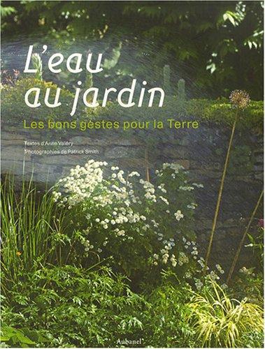L'eau au jardin : Les bons gestes pour la Terre por Anne Valéry