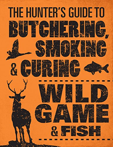 The Hunter's Guide to Butchering, Smoking, and Curing Wild Game and Fish -