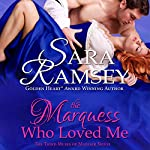 The Marquess Who Loved Me   Sara Ramsey