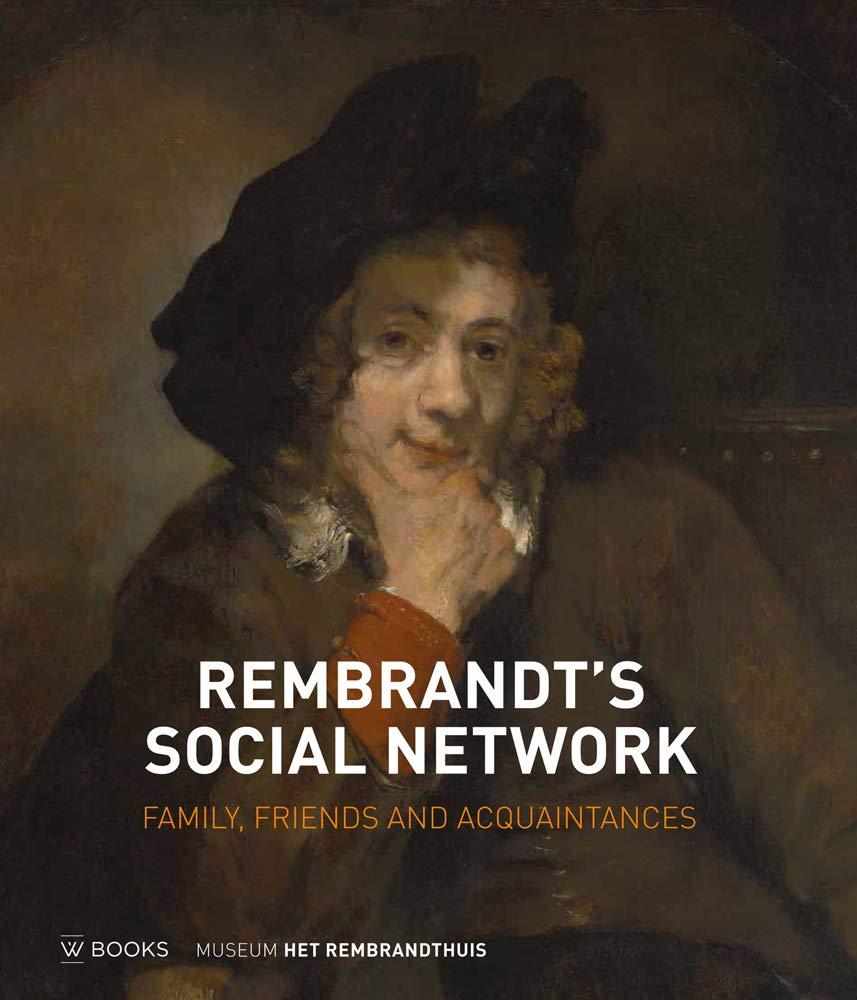 Rembrandt's Social Network  Family Friends And Acquaintances  Familie Vrienden En Relaties